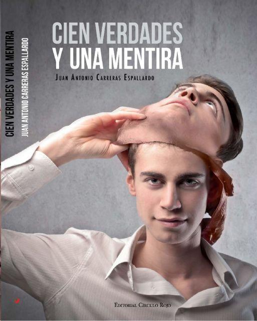 El libro Cien verdades y una mentira, del escritor Juan Antonio Carreras Espallardo, será presentado el martes 12 de noviembre en Molina de Segura - 1, Foto 1