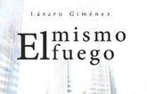 El periodista, Lázaro Giménez, presenta su primer libro de relatos 'El mismo fuego'