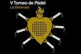 El V Torneo de Pádel La Dolorosa tendrá lugar el próximo sábado 6 de septiembre