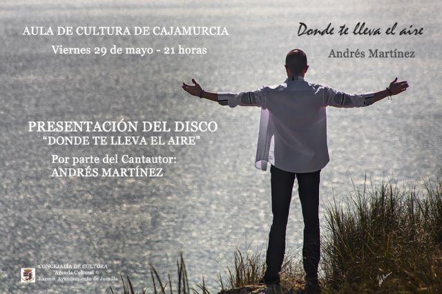 El cantautor jumillano Andrés Martínez presenta su sexto disco Donde te lleve el aire - 1, Foto 1