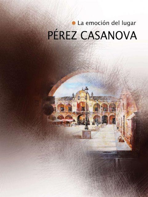 El Huerto Ruano acoge del martes 4 de diciembre al 6 de enero la exposición La emoción del lugar del pintor Pérez Casanova - 1, Foto 1