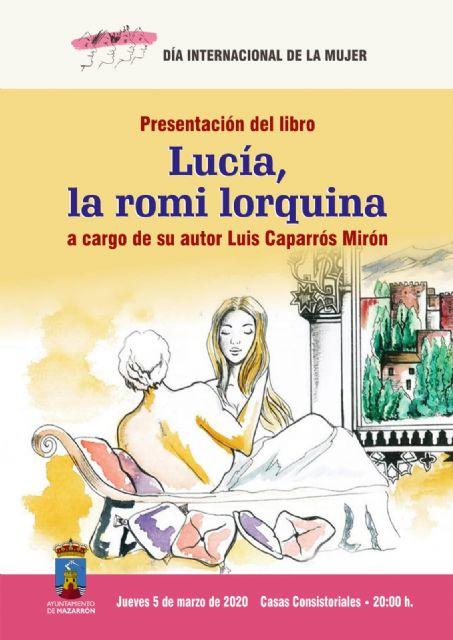 Luis Caparrós presenta en Mazarrón su libro Lucía, la romi lorquina con motivo del Día de la Mujer - 1, Foto 1