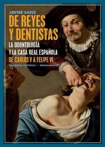 Javier Sanz publica ´De Reyes y dentistas: La Odontología y la Casa Real española. De Carlos V a Felipe VI´ - 1, Foto 1