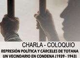El Centro Sociocultural La Cárcel alberga mañana la charla-coloquio Represión política y cárceles de Totana. Un vecindario en condena (1939-1943)