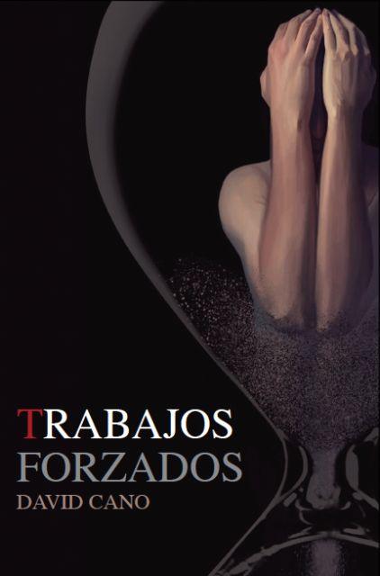 Tres Fronteras edita la primera novela del periodista David Cano, 'Trabajos forzados' - 1, Foto 1