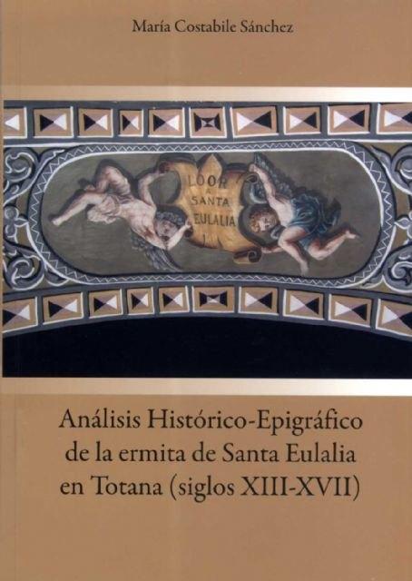 Presentación del libro Análisis histórico-epigráfico de la ermita de Santa Eulalia en Totana (siglos XIII-XVII), Foto 1