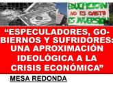 Mesa redonda Especuladores, gobiernos y sufridores. Una aproximación ideológica a la crisis económica