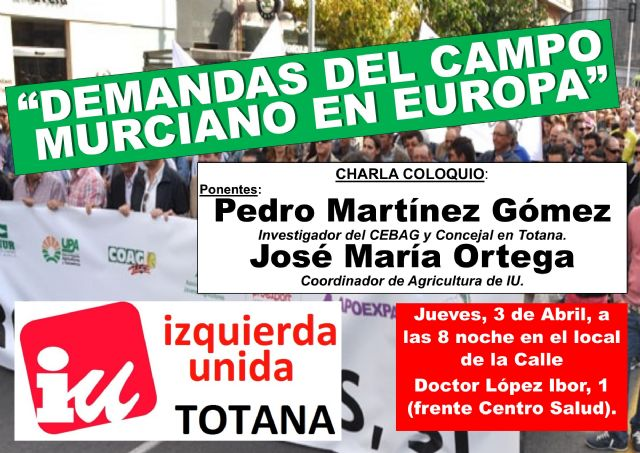 IU organiza una charla-coloquio sobre Las demandas del campo murciano en Europa, Foto 1