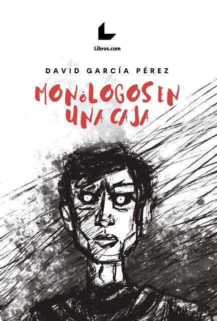 El cartagenero David García irrumpe en la novela con Monólogos en una caja - 1, Foto 1