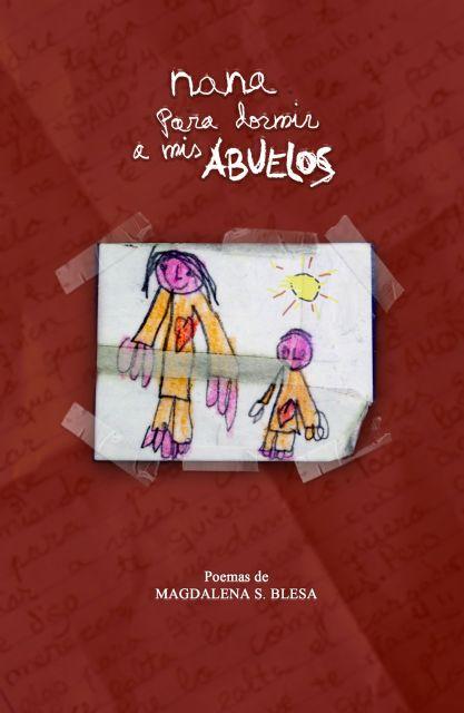 Magdalena Sánchez Blesa presenta el libro de poemas Nana para dormir a mis abuelos el martes 24 de mayo en Molina de Segura, Foto 2