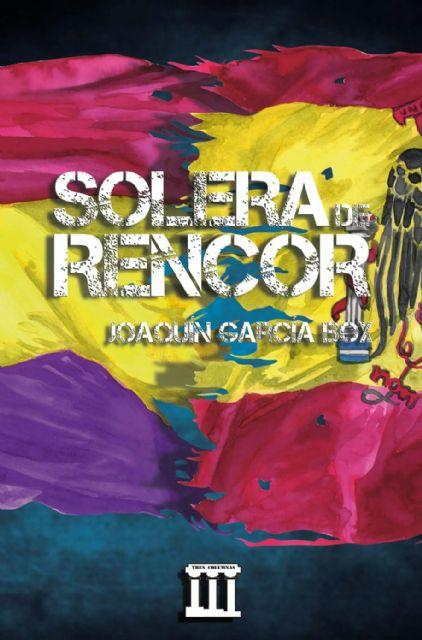 El libro Solera de rencor, de Joaquín García Box, será presentado en Molina de Segura el lunes 29 de junio - 1, Foto 1