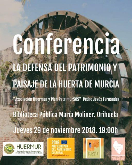 La defensa del patrimonio y paisaje de la Huerta de Murcia, protagonista mañana de una conferencia-coloquio en Orihuela - 1, Foto 1