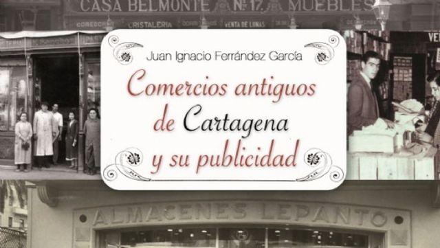 Comercios antiguos de Cartagena y su publicidad se presenta al publico en favor de AECC - 1, Foto 1