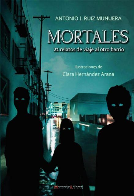 Antonio Ruiz Munuera presenta su nuevo libro, Mortales, el miércoles 1 de julio en Molina de Segura - 1, Foto 1
