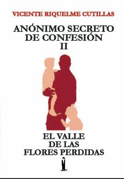 El valle de las flores perdidas segunda parte de Anónimo secreto de confesión, de Vicente Riquelme Cutillas - 2, Foto 2
