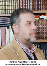 Artículo de opinión de Francisco Miguel Muñoz Garre, Secretario General de Democracia Plural