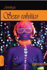 El libro colectivo Sexo robótico será presentado el martes 7 de julio en Molina de Segura, dentro del programa UN VERANO DE LIBRO
