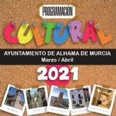 Programaci�n cultural marzo y abril de 2021. Alhama de Murcia
