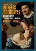 Javier Sanz publica ´De Reyes y dentistas: La Odontología y la Casa Real española. De Carlos V a Felipe VI´