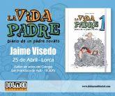El lorquino Jaime Visedo presenta su primera obra 'La vida padre' Diario de un padre novato