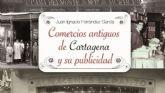 Comercios antiguos de Cartagena y su publicidad se presenta al publico en favor de AECC